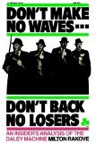 Don't Make No Waves... Don't Back No Losers An Insiders' Analysis of the Daley Machine 1st 1976 9780253202024 Front Cover
