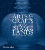Arts and Crafts of the Islamic Lands Principles Materials Practice 2013 9780500517024 Front Cover