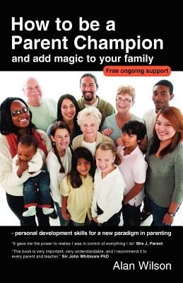 How to Be a Parent Champion and Add Magic to Your Family 2011 9780955113024 Front Cover