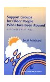 Support Groups for Older People Who Have Been Abused Beyond Existing 2003 9781843101024 Front Cover