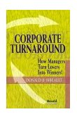 Corporate Turnaround : How Managers Turn Losers into Winners! 2nd 1999 Reprint 9781893122024 Front Cover