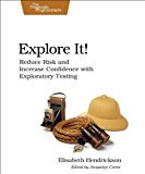 Explore It! Reduce Risk and Increase Confidence with Exploratory Testing