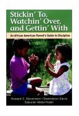 Stickin' to, Watchin' over, and Gettin' With An African American Parent's Guide to Discipline 1st 2001 9780787957025 Front Cover