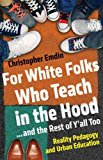 For White Folks Who Teach in the Hood... and the Rest of y'all Too Reality Pedagogy and Urban Education 2017 9780807028025 Front Cover