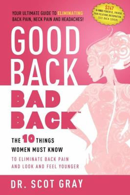 Good Back, Bad Back The 10 Things Women Must Know to Eliminate Back Pain and Look and Feel Younger 2011 9781599322025 Front Cover