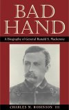 Bad Hand A Biography of General Ranald S. MacKenzie 2005 9781880510025 Front Cover