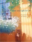 Colour and Light in Oils 2005 9780713489026 Front Cover