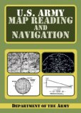 U. S. Army Guide to Map Reading and Navigation 2009 9781602397026 Front Cover