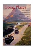 Going Places Transportation Redefines the Twentieth-Century West 1st 2003 9780253342027 Front Cover