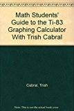 Math Students' Guide to the TI-83 Graphing Calculator with Trish Cabral 2000 9780534378028 Front Cover