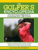 Golfer's Encyclopedia A Comprehensive Reference of Professional Golf, 1958 Through the Present 2009 9781602393028 Front Cover