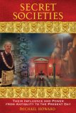 Secret Societies Their Influence and Power from Antiquity to the Present Day 3rd 2007 9781594772030 Front Cover