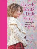 Lovely Knits for Little Girls 20 Just-Right Patterns, Just for Girls 2012 9781600855030 Front Cover