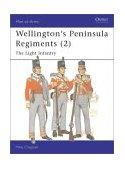 Wellington's Peninsula Regiments (2) The Light Infantry 2004 9781841764030 Front Cover