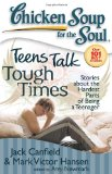 Chicken Soup for the Soul: Teens Talk Tough Times Stories about the Hardest Parts of Being a Teenager 2008 9781935096030 Front Cover