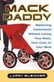 Mack Daddy Mastering Fatherhood Without Losing Your Style, Your Cool, or Your Mind 2006 9780806527031 Front Cover