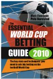 Essential World Cup Betting Guide 2010 The Key Stats and Techniques You Need to Win Betting on the Football World Cup 2010 9780857190031 Front Cover