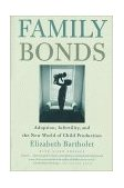 Family Bonds : Adoption, Infertility, and the New World of Child Production 1999 9780807028032 Front Cover