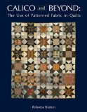 Calico and Beyond The Use of Patterned Fabric in Quilts 2010 9780914881032 Front Cover