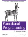 Functional Programming for Java Developers Tools for Better Concurrency, Abstraction, and Agility 2011 9781449311032 Front Cover