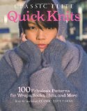 Classic Elite Quick Knits 100 Fabulous Patterns for Wraps, Socks, Hats, and More 2011 9781600854033 Front Cover