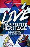 Live Your Festive Heritage A Jewish Holiday Handbook for the Christian 1st 2013 9781624870033 Front Cover
