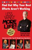 Less Waist More Life! Find Out Why Your Best Efforts Aren't Working Answers to the Top 21 Weight Loss Questions 2013 9781939998033 Front Cover