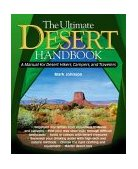 Ultimate Desert Handbook A Manual for Desert Hikers, Campers and Travelers 1st 2003 9780071393034 Front Cover