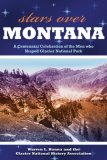 Stars over Montana A Centennial Celebration of the Men Who Shaped Glacier National Park 2009 9780762749034 Front Cover