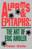 Alarms and Epitaphs The Art of Eric Ambler 1993 9780879726034 Front Cover