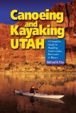 Canoeing and Kayaking Utah A Complete Guide to Paddling Utah's Lakes, Reservoirs and Rivers 2006 9780881507034 Front Cover