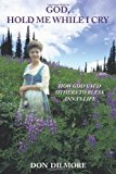 God, Hold Me While I Cry How God Used Others to Bless Anna's Life 2011 9781456745035 Front Cover