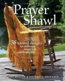 Prayer Shawl Companion 38 Knitted Designs to Embrace, Inspire, and Celebrate Life 2008 9781600850035 Front Cover