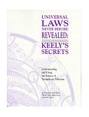 Universal Laws Never Before Revealed : Keely's Secrets: Understanding and Using the Science of Sympathetic Vibration