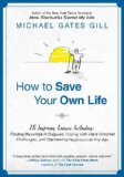 How to Save Your Own Life 15 Inspiring Lessons Including: Finding Blessings in Disguise, Coping with Life's Greatest Challanges, and Discovering Happiness at Any Age 2010 9781592406036 Front Cover
