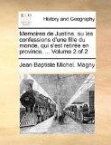 Memoires de Justine, Ou les Confessions D'une Fille du Monde, Qui S'Est Retirée en Province 2010 9781140985037 Front Cover