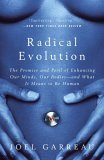 Radical Evolution The Promise and Peril of Enhancing Our Minds, Our Bodies -- and What It Means to Be Human 2006 9780767915038 Front Cover