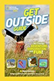 National Geographic Kids Get Outside Guide All Things Adventure, Exploration, and Fun! 2014 9781426315039 Front Cover