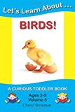 Let's Learn About... Birds! A Curious Toddler Book 2012 9781477641040 Front Cover
