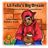 Lil Fella's Big Dream Overcoming Bullying with Determination 2013 9781482322040 Front Cover