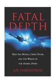 Fatal Depth Deep Sea Diving, China Fever, and the Wreck of the Andrea Doria 1st 2004 9781592283040 Front Cover