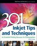 301 Inkjet Tips and Techniques An Essential Printing Resource for Photographers 1st 2007 9781598632040 Front Cover