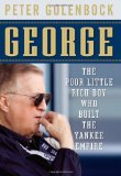 George The Poor Little Rich Boy Who Built the Yankee Empire 2010 9780470602041 Front Cover