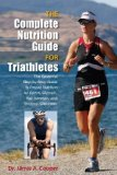 Complete Nutrition Guide for Triathletes The Essential Step-by-Step Guide to Proper Nutrition for Sprint, Olympic, Half Ironman and Ironman Distances 2012 9780762781041 Front Cover