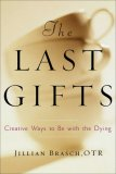 Last Gifts Creative Ways to Be with the Dying 2008 9780740777042 Front Cover