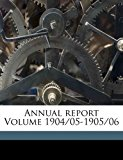 Annual Report Volume 1904/05-1905/06 2010 9781171976042 Front Cover