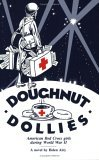 Doughnut Dollies American Red Cross During World War II 1995 9780865341043 Front Cover
