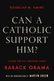 Can a Catholic Support Him? Asking the Big Questions about Barack Obama 2008 9781590202043 Front Cover