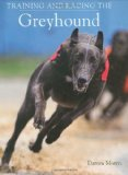 Training and Racing the Greyhound 2009 9781847971043 Front Cover