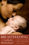 Breastfeeding and Catholic Motherhood God's Plan for You and Your Baby 2005 9781933184043 Front Cover